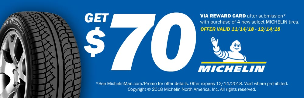 Buy a select set of 4 Michelin tires and get a $70 Reward Card.